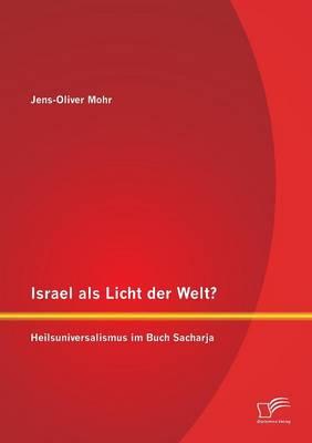 Israel ALS Licht Der Welt? Heilsuniversalismus Im Buch Sacharja (Paperback)