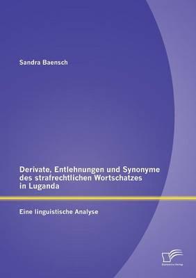 Derivate, Entlehnungen Und Synonyme Des Strafrechtlichen Wortschatzes in Luganda - Eine Linguistische Analyse (Paperback)