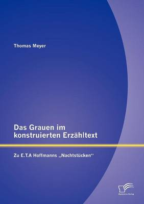 """Das Grauen Im Konstruierten Erz Hltext: Zu E.T.a Hoffmanns Nachtst Cken"""" (Paperback)"""