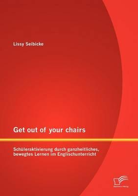 Get Out of Your Chairs: Sch Leraktivierung Durch Ganzheitliches, Bewegtes Lernen Im Englischunterricht (Paperback)