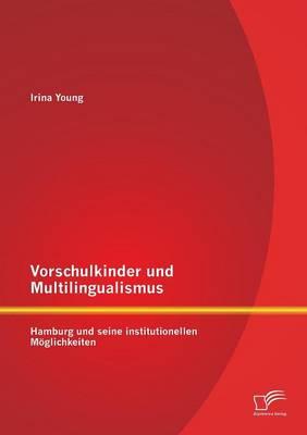 Vorschulkinder Und Multilingualismus: Hamburg Und Seine Institutionellen Moglichkeiten (Paperback)