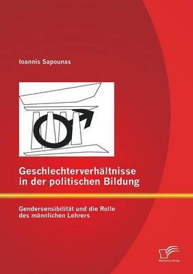 Geschlechterverhaltnisse in Der Politischen Bildung: Gendersensibilitat Und Die Rolle Des Mannlichen Lehrers (Paperback)