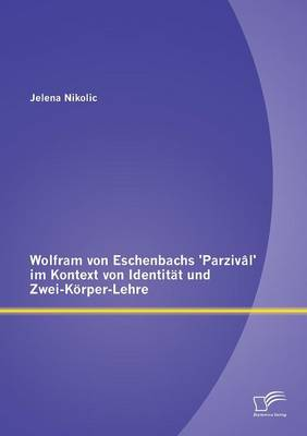 Wolfram Von Eschenbachs 'Parzival' Im Kontext Von Identitat Und Zwei-Korper-Lehre (Paperback)