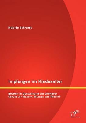 Impfungen Im Kindesalter: Besteht in Deutschland Ein Effektiver Schutz VOR Masern, Mumps Und R Teln? (Paperback)