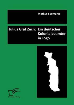 Julius Graf Zech: Ein Deutscher Kolonialbeamter in Togo (Paperback)