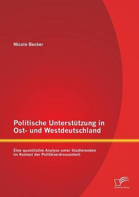 Politische Unterstutzung in Ost- Und Westdeutschland: Eine Quantitative Analyse Unter Studierenden Im Kontext Der Politikverdrossenheit (Paperback)