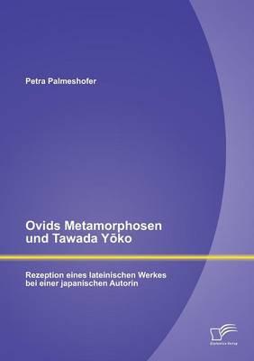 Ovids Metamorphosen Und Tawada y Ko: Rezeption Eines Lateinischen Werkes Bei Einer Japanischen Autorin (Paperback)