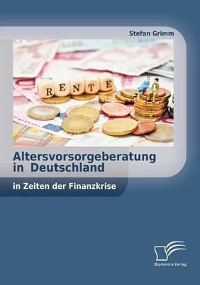 Altersvorsorgeberatung in Deutschland in Zeiten der Finanzkrise (Paperback)