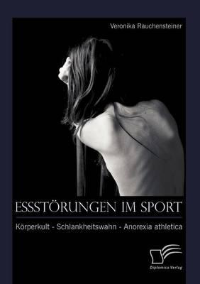 Essst Rungen Im Sport: K Rperkult - Schlankheitswahn - Anorexia Athletica (Paperback)