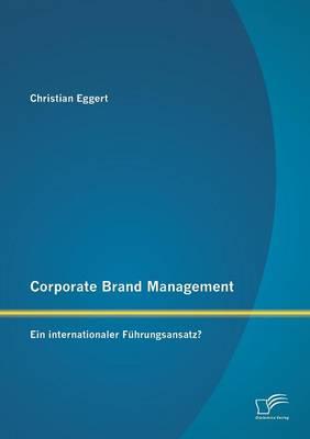 Corporate Brand Management: Ein Internationaler Fuhrungsansatz? (Paperback)