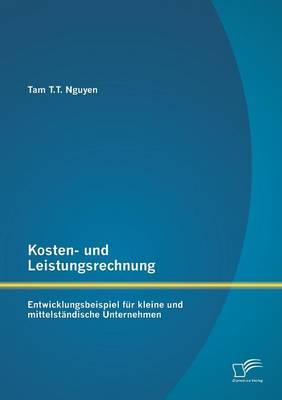 Kosten- Und Leistungsrechnung: Entwicklungsbeispiel Fur Kleine Und Mittelstandische Unternehmen (Paperback)