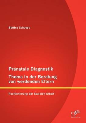 PR Natale Diagnostik, Thema in Der Beratung Von Werdenden Eltern: Positionierung Der Sozialen Arbeit (Paperback)