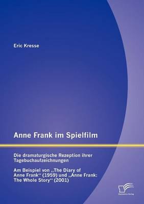Anne Frank Im Spielfilm: Die Dramaturgische Rezeption Ihrer Tagebuchaufzeichnungen (Paperback)