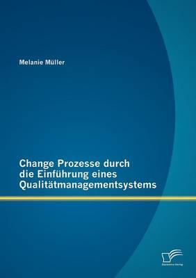 Change Prozesse Durch Die Einf Hrung Eines Qualit Tmanagementsystems (Paperback)