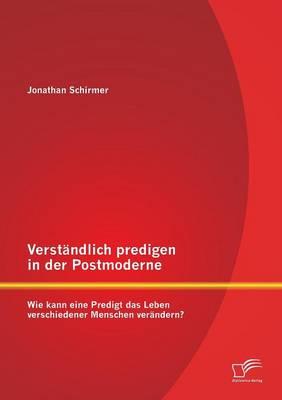 Verstandlich Predigen in Der Postmoderne: Wie Kann Eine Predigt Das Leben Verschiedener Menschen Verandern? (Paperback)