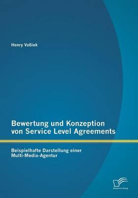 Bewertung Und Konzeption Von Service Level Agreements: Beispielhafte Darstellung Einer Multi-Media-Agentur (Paperback)