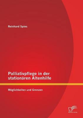 Palliativpflege in Der Stationaren Altenhilfe: Moglichkeiten Und Grenzen (Paperback)
