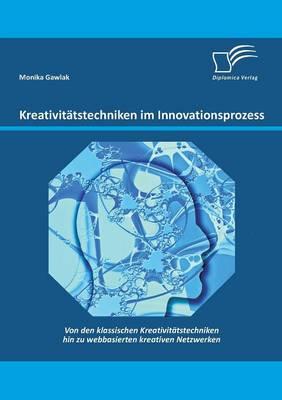 Kreativitatstechniken Im Innovationsprozess: Von Den Klassischen Kreativitatstechniken Hin Zu Webbasierten Kreativen Netzwerken (Paperback)