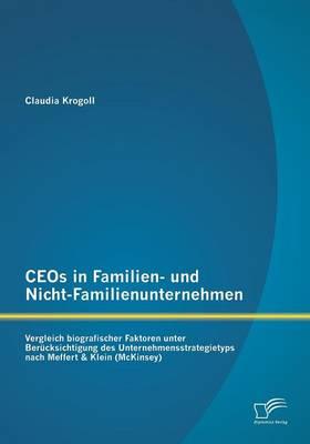 Ceos in Familien- Und Nicht-Familienunternehmen: Vergleich Biografischer Faktoren Unter Berucksichtigung Des Unternehmensstrategietyps Nach Meffert & (Paperback)