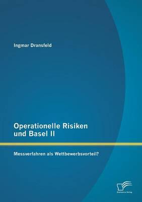 Operationelle Risiken Und Basel II: Messverfahren ALS Wettbewerbsvorteil? (Paperback)