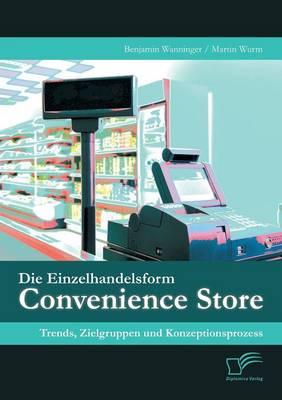 Die Einzelhandelsform Convenience Store: Trends, Zielgruppen Und Konzeptionsprozess (Paperback)