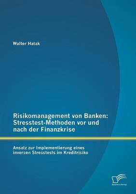 Risikomanagement Von Banken: Stresstest-Methoden VOR Und Nach Der Finanzkrise (Paperback)