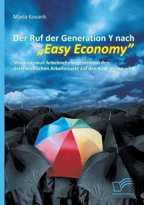 """Der Ruf Der Generation y Nach """"Easy Economy"""": Wie Eine Neue Arbeitnehmergeneration Den Osterreichischen Arbeitsmarkt Auf Den Kopf Stellen Wird (Paperback)"""
