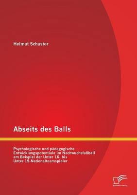 Abseits Des Balls: Psychologische Und Padagogische Entwicklungspotentiale Im Nachwuchsfussball Am Beispiel Der Unter 16- Bis Unter 19-Nat (Paperback)