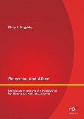 Rousseau Und Athen: Die Klassisch-Griechische Demokratie Bei Rousseaus Kontraktualismus (Paperback)