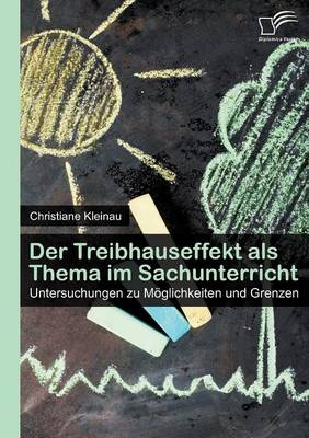 Der Treibhauseffekt ALS Thema Im Sachunterricht: Untersuchungen Zu Moglichkeiten Und Grenzen (Paperback)