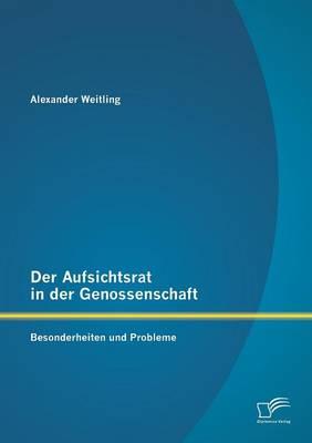 Der Aufsichtsrat in Der Genossenschaft: Besonderheiten Und Probleme (Paperback)