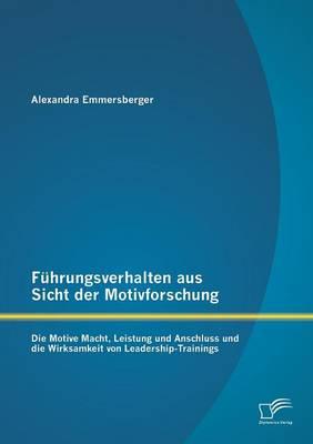 Fuhrungsverhalten Aus Sicht Der Motivforschung: Die Motive Macht, Leistung Und Anschluss Und Die Wirksamkeit Von Leadership-Trainings (Paperback)