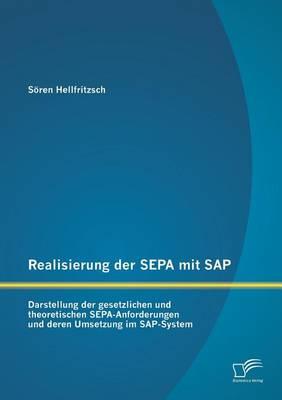 Realisierung Der Sepa Mit SAP: Darstellung Der Gesetzlichen Und Theoretischen Sepa-Anforderungen Und Deren Umsetzung Im SAP-System (Paperback)