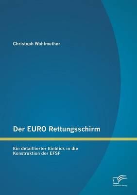 Der Euro Rettungsschirm: Ein Detaillierter Einblick in Die Konstruktion Der Efsf (Paperback)