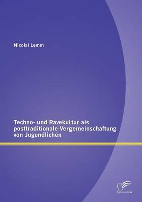 Techno- Und Ravekultur ALS Posttraditionale Vergemeinschaftung Von Jugendlichen (Paperback)