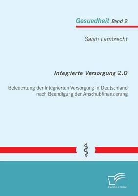 Integrierte Versorgung 2.0: Beleuchtung Der Integrierten Versorgung in Deutschland Nach Beendigung Der Anschubfinanzierung (Paperback)