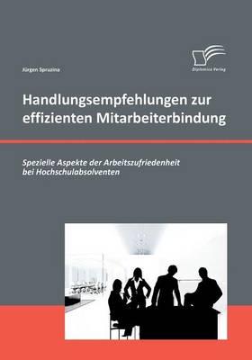 Handlungsempfehlungen Zur Effizienten Mitarbeiterbindung: Spezielle Aspekte Der Arbeitszufriedenheit Bei Hochschulabsolventen (Paperback)
