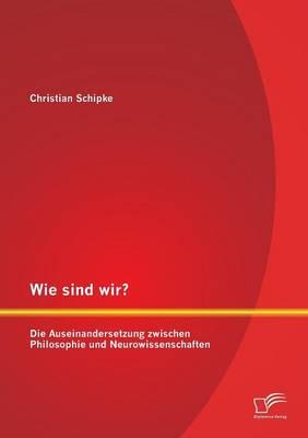 Wie Sind Wir? Die Auseinandersetzung Zwischen Philosophie Und Neurowissenschaften (Paperback)