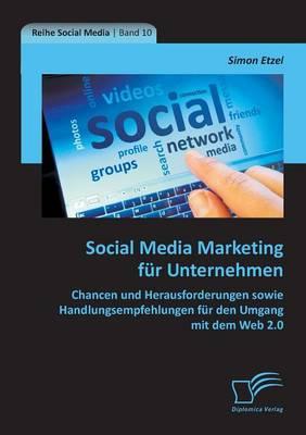 Social Media Marketing Fur Unternehmen: Chancen Und Herausforderungen Sowie Handlungsempfehlungen Fur Den Umgang Mit Dem Web 2.0 (Paperback)