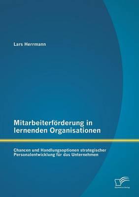 Mitarbeiterforderung in Lernenden Organisationen: Chancen Und Handlungsoptionen Strategischer Personalentwicklung Fur Das Unternehmen (Paperback)
