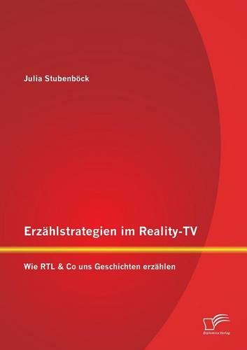 Erzahlstrategien Im Reality-TV: Wie Rtl & Co Uns Geschichten Erzahlen (Paperback)