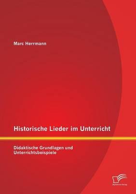 Historische Lieder Im Unterricht: Didaktische Grundlagen Und Unterrichtsbeispiele (Paperback)