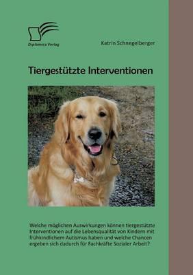Tiergestutzte Interventionen: Welche Moglichen Auswirkungen Konnen Tiergestutzte Interventionen Auf Die Lebensqualitat Von Kindern Mit Fruhkindliche (Paperback)