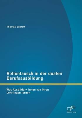 Rollentausch in Der Dualen Berufsausbildung: Was Ausbilder/-Innen Von Ihren Lehrlingen Lernen (Paperback)