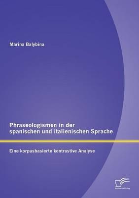 Phraseologismen in Der Spanischen Und Italienischen Sprache: Eine Korpusbasierte Kontrastive Analyse (Paperback)