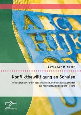 Konfliktbewaltigung an Schulen: Orientierungen Fur Ein Konstruktives Kommunikationsverhalten Zur Konfliktbewaltigung Und -Losung (Paperback)
