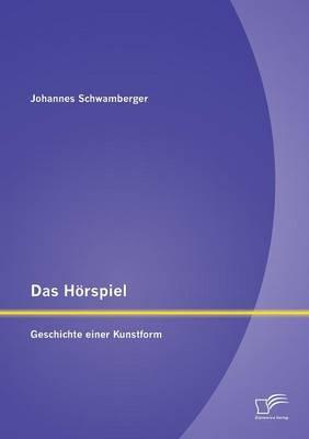 Das Horspiel: Geschichte Einer Kunstform (Paperback)