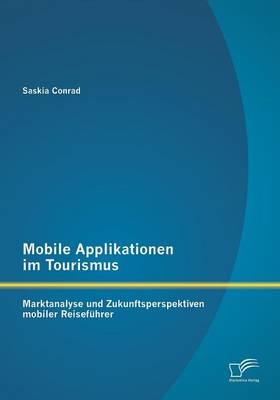 Mobile Applikationen Im Tourismus: Marktanalyse Und Zukunftsperspektiven Mobiler Reisefuhrer (Paperback)