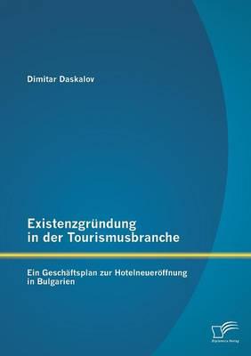 Existenzgrundung in Der Tourismusbranche: Ein Geschaftsplan Zur Hotelneueroffnung in Bulgarien (Paperback)