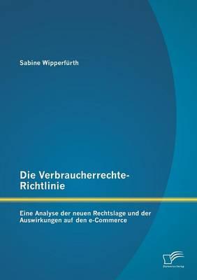 Die Verbraucherrechte-Richtlinie: Eine Analyse Der Neuen Rechtslage Und Der Auswirkungen Auf Den E-Commerce (Paperback)